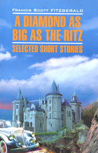 Francis Scott Fitzgerald A Diamond as Big as the Ritz: Selected Short Stories fitzgerald francis scott tender is the night