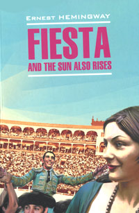 Ernest Hemingway Fiesta and the Sun also Rises wilson ernest rutherford simple genius