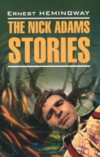 Ernest Hemingway The Nick Adams Stories ernest hemingway the hills of africa