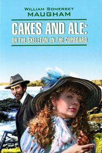 William Somerset Maugham Cakes and Ale: Or the Skeleton in the Cupboard w somerset maugham theatre