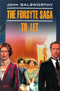 John Galsworthy The Forsyte Saga: To Let
