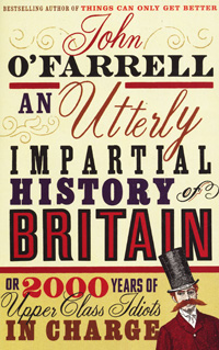 An Utterly Impartial History of Britain or 2000 Years of Upper Class Idiots in Charge an illustrated history of britain