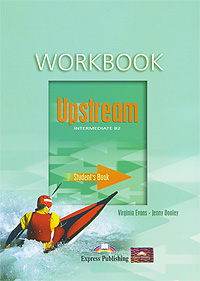 Virginia Evans, Jenny Dooley Upstream: Intermediate B2: Workbook: Student's Book ready for fce upper intermediate teacher s book