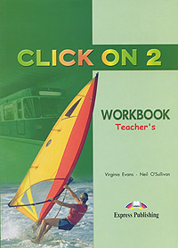 Virginia Evans, Neil O'Sullivan Click On 2: Workbook: Teacher's american headway workbook 3 spotlight on testing level в1