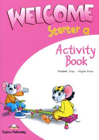 Elizabeth Gray, Virginia Evans Welcome: Starter a: Activity Book gray e welcome starter a pupil s book