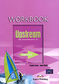Virginia Evans, Jenny Dooley Upstream: Pre-Intermediate B1: Workbook roberts rachael sayer mike insight pre intermediate workbook
