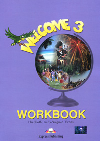 Elizabeth Gray, Virginia Evans Welcome 3: Workbook gray e evans v welcome 2 pupil s book workbook