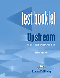 Bob Obee, Virginia Evans Upstream: Upper Intermediate B2+: Test Booklet upstream upper intermed b2 workbook student s
