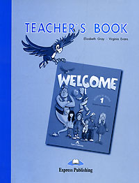 Elizabeth Gray, Virginia Evans Welcome 1: Teacher's Book gray e evans v welcome 2 pupil s book workbook