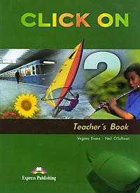 Virginia Evans, Neil O'Sullivan Click On 2: Teacher's Book neil barrett футболка
