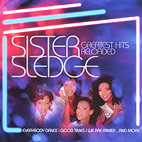Sister Sledge. Greatest Hits Reloaded