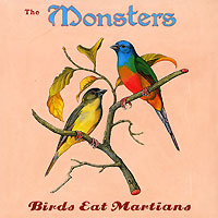 The Monsters. Birds Eat Martians