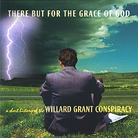 Willard Grant Conspiracy Willard Grant Conspiracy. There But For The Grace Of God: A Short History Of The Willard Grant Conspiracy