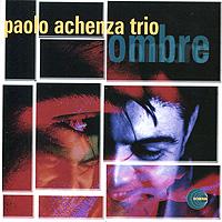 Paolo Achenza Trio.  Ombre
