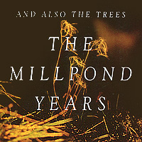 And Also The Trees And Also The Trees. The Millpond Years and also the trees and also the trees the millpond years