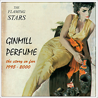The Flaming Stars. Ginmill Perfume The Story Far 1995-2000