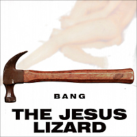 The Jesus Lizard The Jesus Lizard. Bang jesus