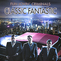 Fun Lovin' Criminals Fun Lovin' Criminals. Classic Fantastic fun lovin criminals berlin