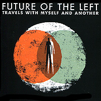 Future Of The Left Future Of The Left. Travels With Myself And Another future of the left future of the left travels with myself and another