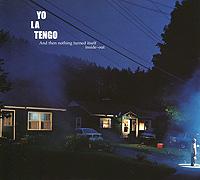 Yo La Tengo Yo La Tengo. And Then Nothing Turned Itself Inside-Out