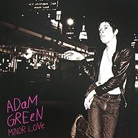 Эдэм Грин Adam Green. Minor Love rough