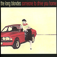 The Long Blondes The Long Blondes. Someone To Drive You Home