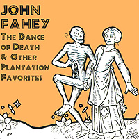 John Fahey. The Dance Of Death & Other Plantation Favorites