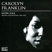 Кэролин Фрэнклин Carolyn Franklin - Sister Soul. The Best Of The Rca Years 1969-1976 арета фрэнклин aretha franklin aretha