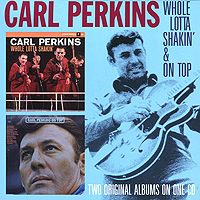 Карл Перкинс Carl Perkins. Whole Lotta Shakin' / On Top