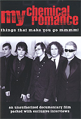 Formed in 2000, My Chemical Romance have been steadily building their reputation ever since, and are now deservedly one of the world's foremost rock bands. With their own unique brand of Emo-Goth-Punk sound, stunning videos, dark arrangements and dangerous live shows they have become the hottest name to drop since the dawn of Nirvana. This DVD documentary charts their lives and career, showing how they gained a huge local following that mushroomed into a colossal global fan base. With multi-platinum albums, constant airing of their videos, and sold-out tours across the world, the band are on the brink of becoming the biggest thing this decade.       My Chemical Romance: Things That Make You Go Mmmm! reveals for the first time the full story of New Jersey's finest sons. Using exclusive interviews with the band and those closest to them, extensive location shoots, previously unpublished photographs and a host of other features, this film reveals much previously unknown about MCR, through their past and into their present, and gives a good indication of what we can expect in the future.