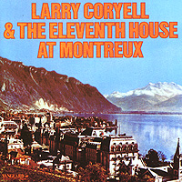 Ларри Кориелл,The Eleventh House Larry Coryell & The Eleventh House At Montreux сонни роллинз wilbur ware элвин джонс sonny rollins a night at the village vanguard lp
