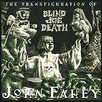 Джон Фэхей John Fahey. The Transfiguration Of Blind Joe Death john adams the death of klinghoffer