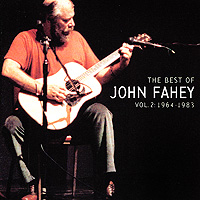 John Fahey. The Best Of John Fahey. Vol. 2: 1964 - 1983