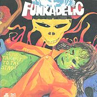 Funkadelic Funkadelic. Let's Take It To The Stage funkadelic funkadelic toys