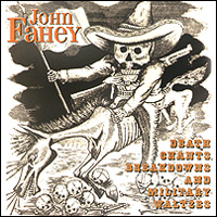 John Fahey. Death Chants, Breakdowns And Military Waltzes