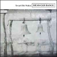 Dead Can Dance Dead Can Dance. Toward The Within dead can dance dead can dance into labyrinth 2 lp