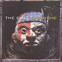 The Cult The Cult. Dreamtime the cult the cult sonic temple