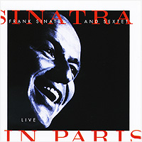 Фрэнк Синатра Frank Sinatra. Sinatra And Sextet: Live In Paris