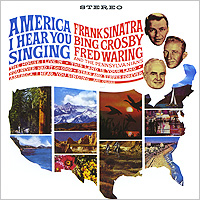 Frank Sinatra, Bing Crosby, Fred Waring. America, I Hear You Singing