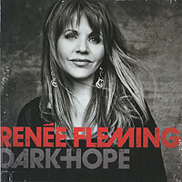 Рени Флеминг Renee Fleming. Dark Hope рени флеминг андреас делфс the royal philharmonic orchestra renee fleming saсred songs