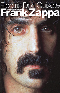 Electric Don Quixote: The Definitive Story of Frank Zappa the historian