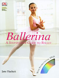 Ballerina: A Step-by-Step Guide to Ballet (+ DVD-ROM) stewart a kodansha s hiragana workbook a step by step approach to basic japanese writing
