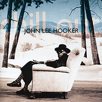 Джон Ли Хукер John Lee Hooker. Chill Out