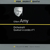 Жильберт Эми,Orchestre Philharmonique De Radio France,Quatuor Parisii Gilbert Amy. Orchestrahl. Quatuor A Cordes № 1 рени флеминг алан ждилберт сейджи озава orchestre philharmonique de radio france orchestre national de france renee fleming poemes