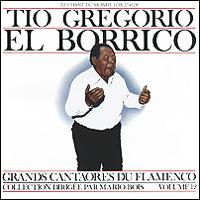Тио Грегорио Эль Боррико Tio Gregorio El Borrico. Grands Cantaores Du Flamenco. Volume 12 мануэль сото эль сордера grands cantaores du flamenco el sordera volume 16