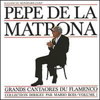 Pepe De La Matrona. Grands Cantaores Du Flamenco. Volume 1