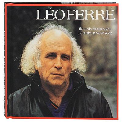 Leo Ferre.  Il Est Six Heures Ici Et Midi A New York