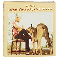 Лео Ферре Leo Ferre. Ludwig / L'Imaginaire / Le Bateau Ivre (2 CD) музыка cd dvd sfr35740862 la folia sacd