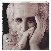 Leo Ferre. Les Fleurs Du Mal (Suite Et Fin)