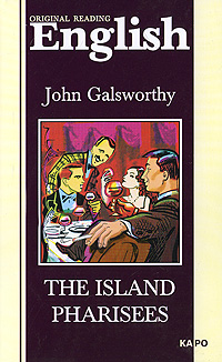 John Galsworthy The Island Pharisees